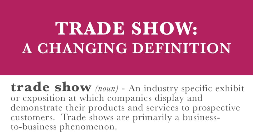 Trade Show: A Changing Definition   Trade Show Best Practices By PRO Expo