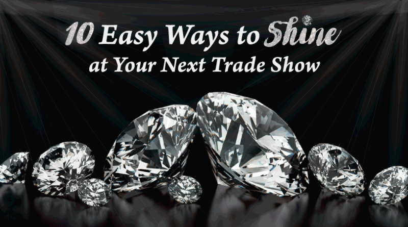 10 Easy Ways to Shine at Your Next Trade Show