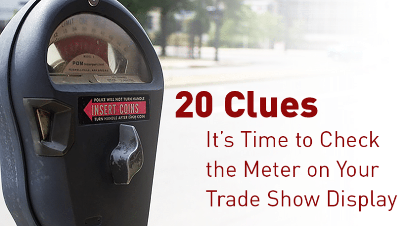 20 Clues It's Time to Check the Meter on Your Trade Show Display